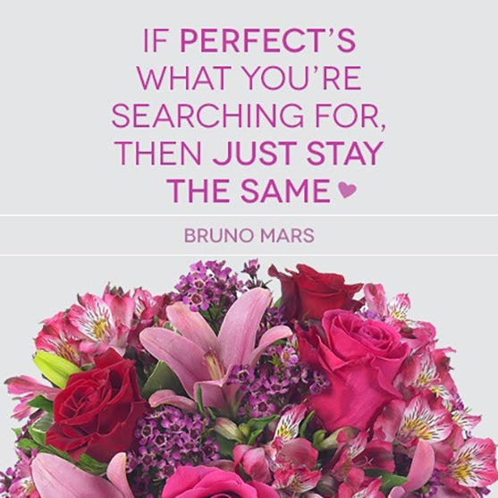 If perfect's what you're searching for, then just stay the same.