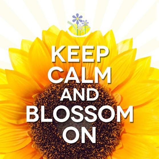 Keep calm and blossom on.